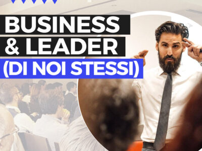 Business & Leader (di noi stessi)